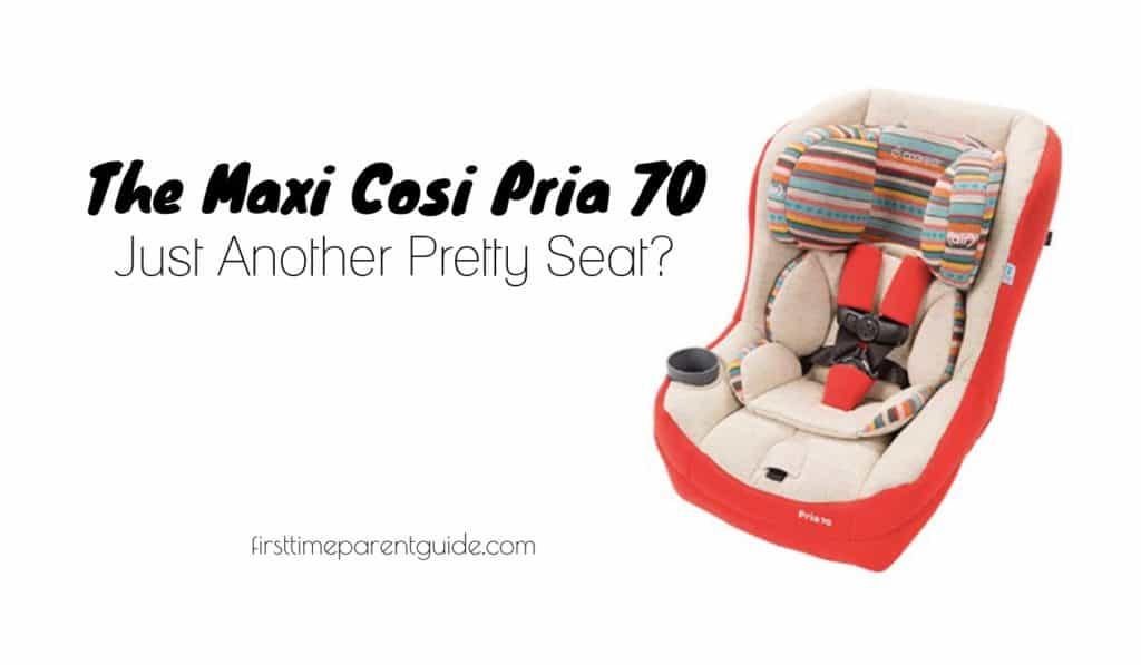 The Maxi Cosi Pria 70 Just Another Pretty Seat