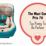 The Maxi Cosi Pria 70 Tiny Fit – Too Pretty To Be Perfect