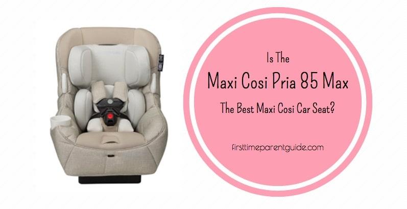Is The Maxi Cosi Pria 85 Max