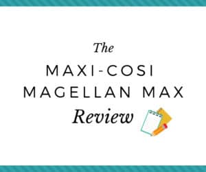 the maxi cosi magellan max review